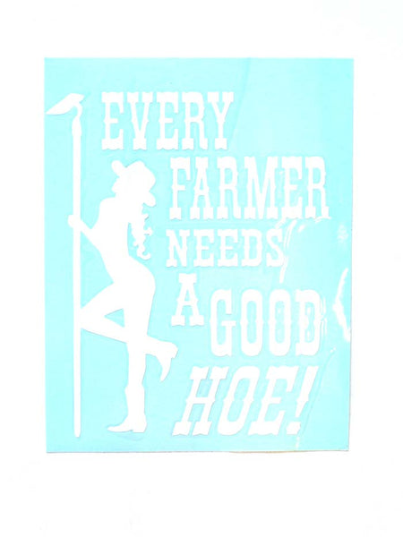 Every Farmer Needs A Good Hoe Window Sticker 5x6