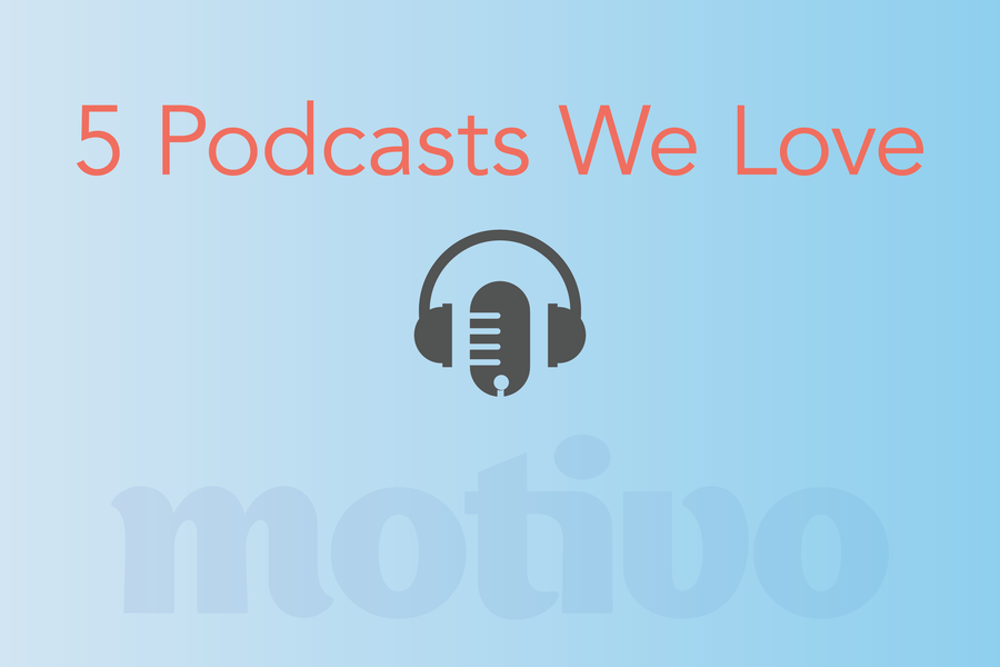 5 Podcasts We Love