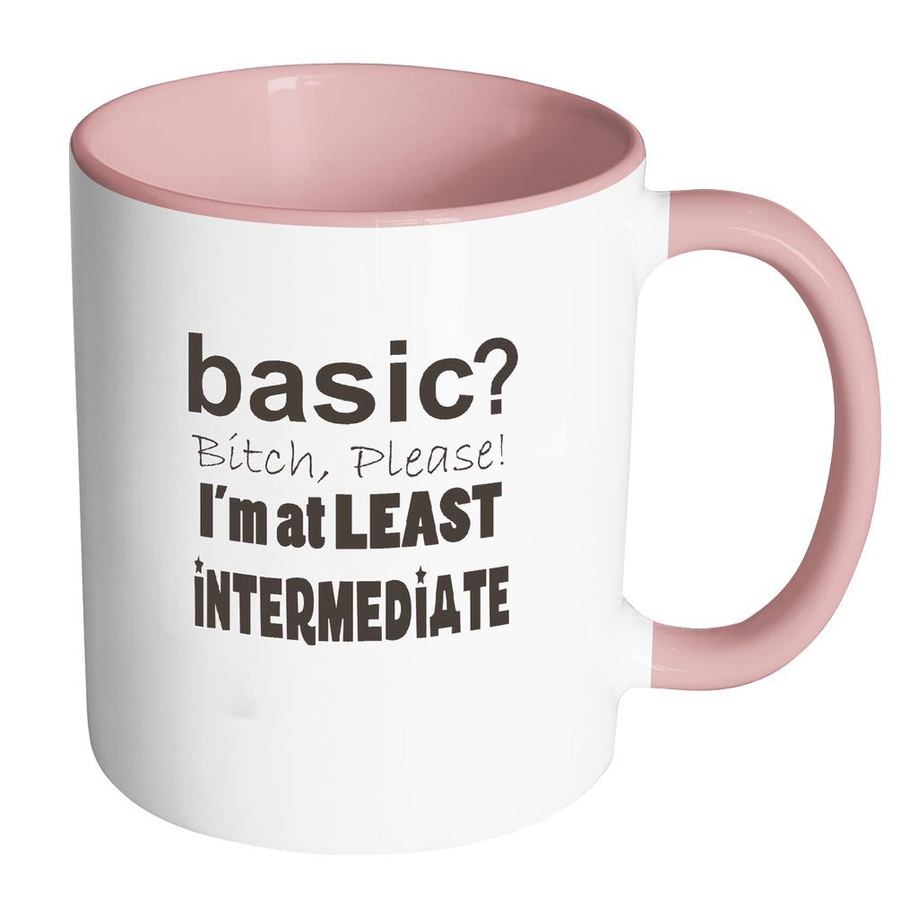 Basic Bitch Please I'm at Least Intermediate Coffee Mug - Awkward T-Shirts