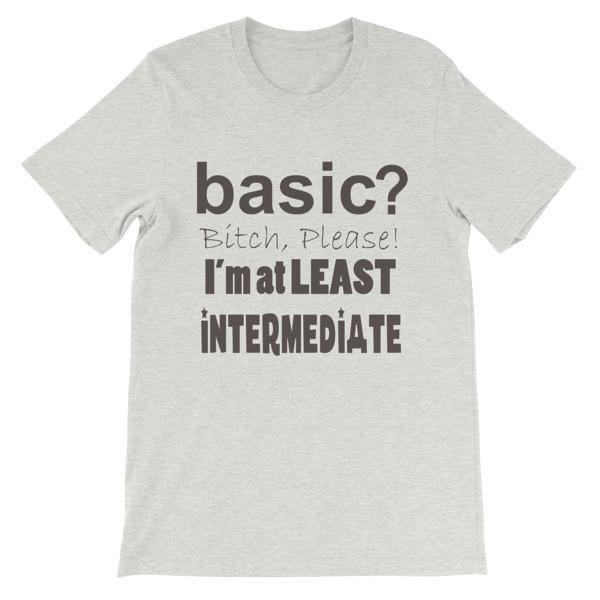 Basic Bitch Please I'm at Least Intermediate T-Shirt-Ash-S-Awkward T-Shirts