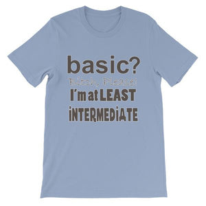 Basic Bitch Please I'm at Least Intermediate T-Shirt-Baby Blue-S-Awkward T-Shirts
