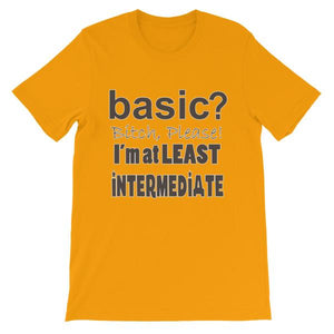 Basic Bitch Please I'm at Least Intermediate T-Shirt-Gold-S-Awkward T-Shirts