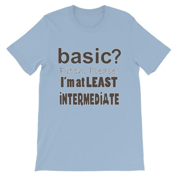 Basic Bitch Please I'm at Least Intermediate T-Shirt-Light Blue-S-Awkward T-Shirts