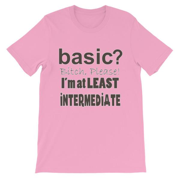 Basic Bitch Please I'm at Least Intermediate T-Shirt-Pink-S-Awkward T-Shirts