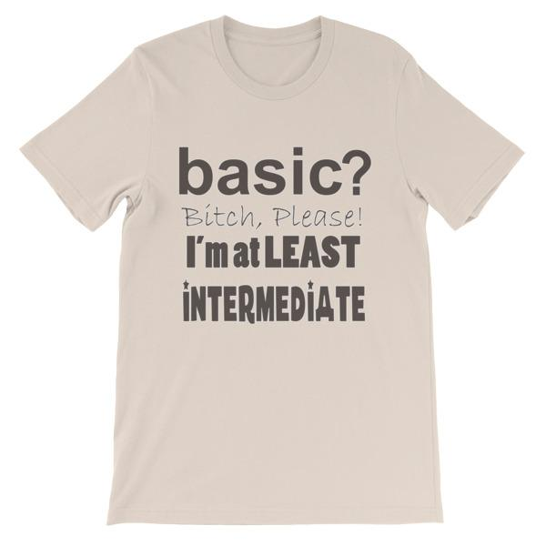Basic Bitch Please I'm at Least Intermediate T-Shirt-Soft Cream-S-Awkward T-Shirts
