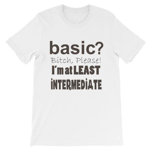 Basic Bitch Please I'm at Least Intermediate T-Shirt-White-S-Awkward T-Shirts