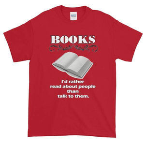 Books I'd Rather Read About People Than Talk to Them T-shirt-Cherry Red-S-Awkward T-Shirts