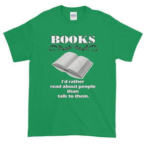 Books I'd Rather Read About People Than Talk to Them T-shirt-Irish Green-S-Awkward T-Shirts