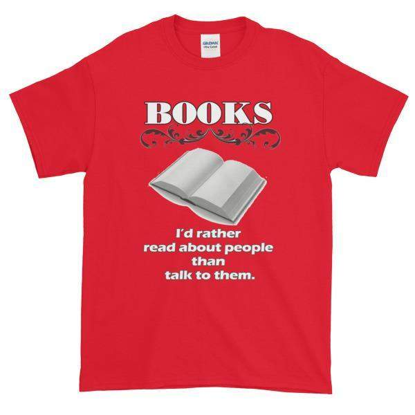 Books I'd Rather Read About People Than Talk to Them T-shirt-Red-S-Awkward T-Shirts