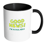 Good News I'm Available Coffee Mug - Awkward T-Shirts