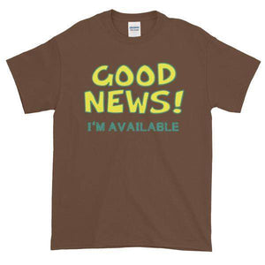 Good News I'm Available T-shirt-Chestnut-S-Awkward T-Shirts