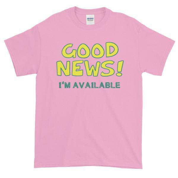 Good News I'm Available T-shirt-Light Pink-S-Awkward T-Shirts