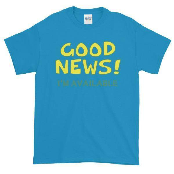Good News I'm Available T-shirt-Sapphire-S-Awkward T-Shirts