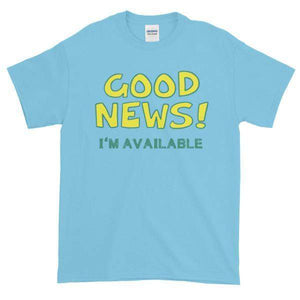 Good News I'm Available T-shirt-Sky-S-Awkward T-Shirts