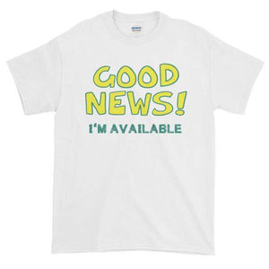 Good News I'm Available T-shirt-White-S-Awkward T-Shirts