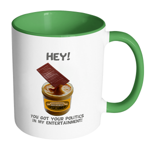 Hey You Got Your Politics in My Entertainment Coffee Mug - Awkward T-Shirts