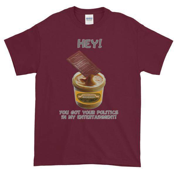 Hey! You Got Your Politics in My Entertainment T-Shirt-Maroon-S-Awkward T-Shirts