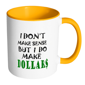 I Don't Make Sense But I Do Make Dollars Coffee Mug - Awkward T-Shirts