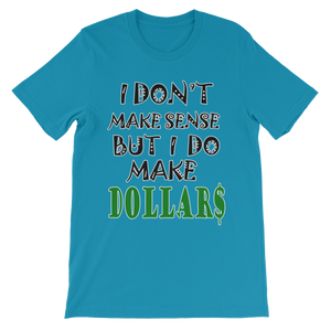 I Don't Make Sense But I Do Make Dollars T-shirt-Aqua-S-Awkward T-Shirts