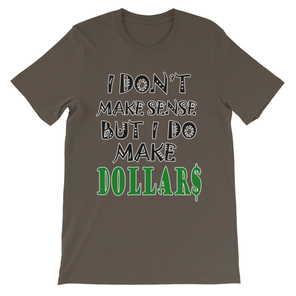 I Don't Make Sense But I Do Make Dollars T-shirt-Army-S-Awkward T-Shirts