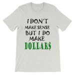 I Don't Make Sense But I Do Make Dollars T-shirt-Ash-S-Awkward T-Shirts