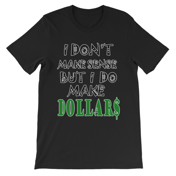 I Don't Make Sense But I Do Make Dollars T-shirt-Black-S-Awkward T-Shirts