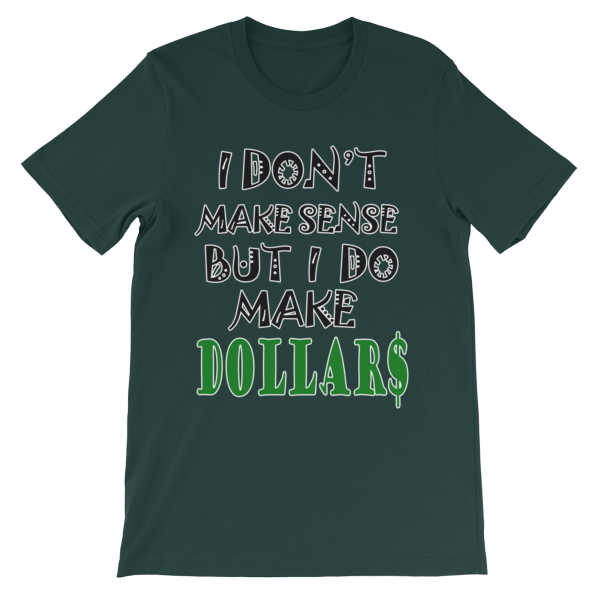I Don't Make Sense But I Do Make Dollars T-shirt-Forest-S-Awkward T-Shirts