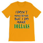 I Don't Make Sense But I Do Make Dollars T-shirt-Gold-S-Awkward T-Shirts
