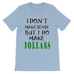 I Don't Make Sense But I Do Make Dollars T-shirt-Light Blue-S-Awkward T-Shirts