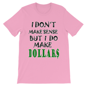 I Don't Make Sense But I Do Make Dollars T-shirt-Pink-S-Awkward T-Shirts