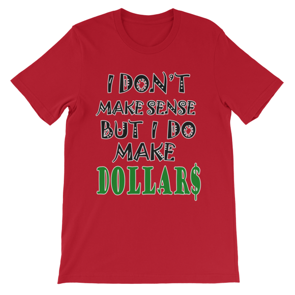 I Don't Make Sense But I Do Make Dollars T-shirt-Red-S-Awkward T-Shirts