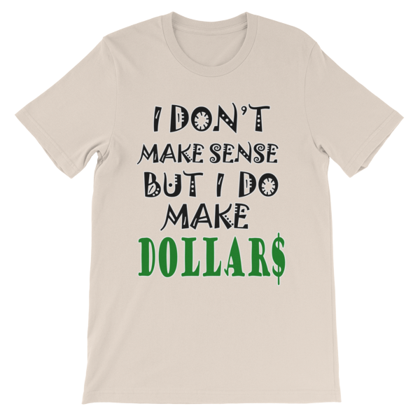 I Don't Make Sense But I Do Make Dollars T-shirt-Soft Cream-S-Awkward T-Shirts