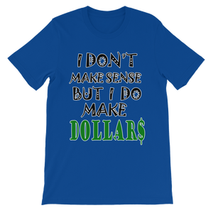 I Don't Make Sense But I Do Make Dollars T-shirt-True Royal-S-Awkward T-Shirts