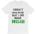I Don't Make Sense But I Do Make Dollars T-shirt-White-S-Awkward T-Shirts