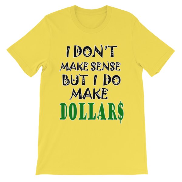 I Don't Make Sense But I Do Make Dollars T-shirt-Yellow-S-Awkward T-Shirts