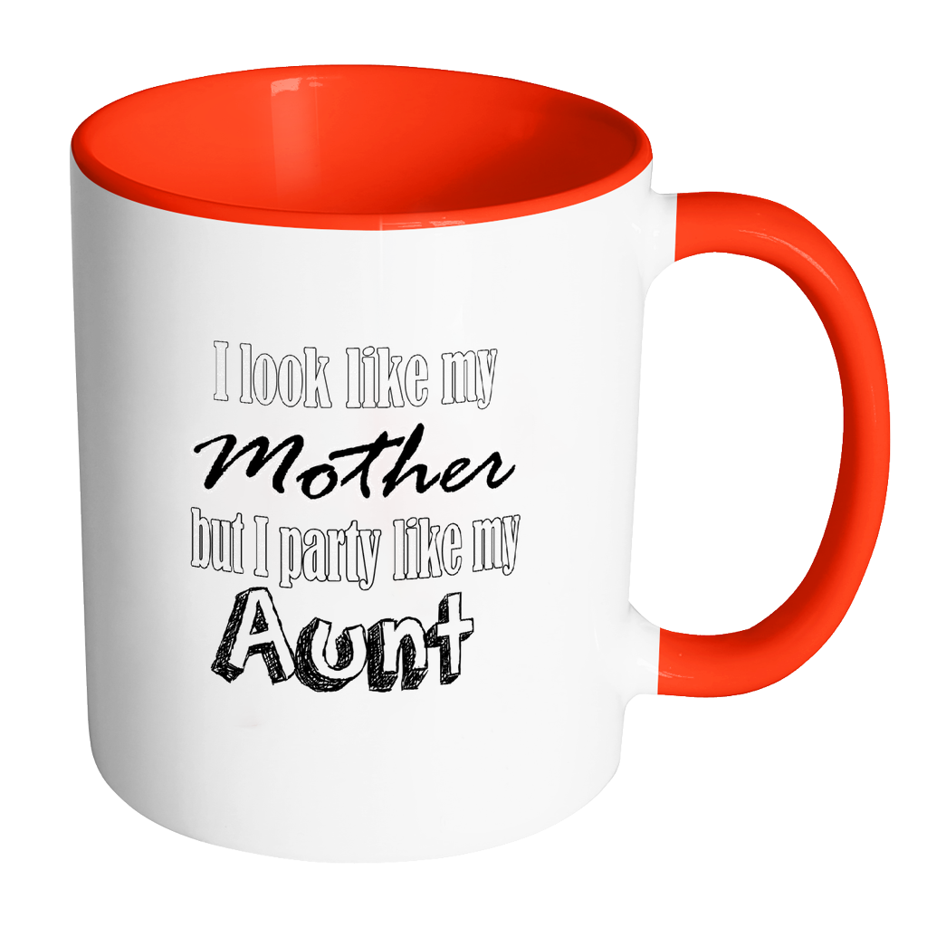I Look Like My Mother But I Party Like My Aunt Coffee Mug - Awkward T-Shirts