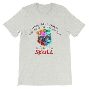 I May Not Have the Soul of An Artist But I Kept His Skull T-Shirt-Ash-S-Awkward T-Shirts