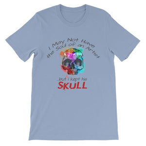 I May Not Have the Soul of An Artist But I Kept His Skull T-Shirt-Baby Blue-S-Awkward T-Shirts