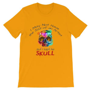 I May Not Have the Soul of An Artist But I Kept His Skull T-Shirt-Gold-S-Awkward T-Shirts
