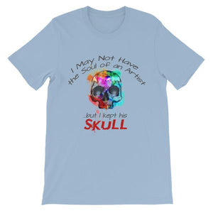 I May Not Have the Soul of An Artist But I Kept His Skull T-Shirt-Light Blue-S-Awkward T-Shirts
