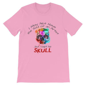I May Not Have the Soul of An Artist But I Kept His Skull T-Shirt-Pink-S-Awkward T-Shirts