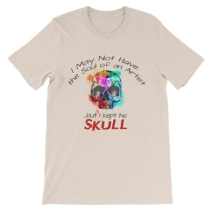I May Not Have the Soul of An Artist But I Kept His Skull T-Shirt-Soft Cream-S-Awkward T-Shirts