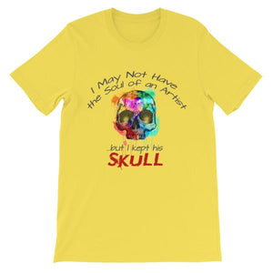 I May Not Have the Soul of An Artist But I Kept His Skull T-Shirt-Yellow-S-Awkward T-Shirts