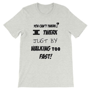 I Twerk Just By Walking Too Fast T-shirt-Ash-S-Awkward T-Shirts