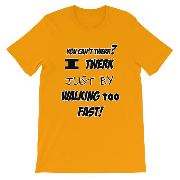 I Twerk Just By Walking Too Fast T-shirt-Gold-S-Awkward T-Shirts