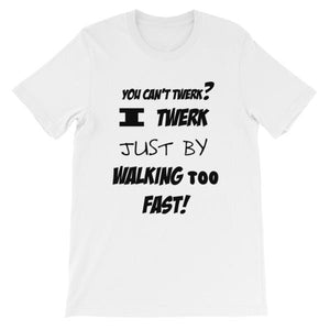 I Twerk Just By Walking Too Fast T-shirt-White-S-Awkward T-Shirts