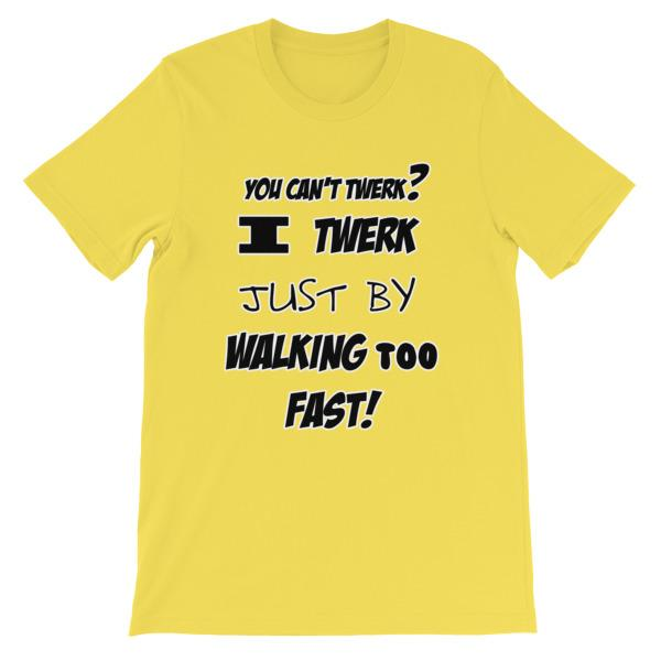 I Twerk Just By Walking Too Fast T-shirt-Yellow-S-Awkward T-Shirts