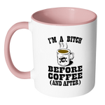 I'm a Bitch Before Coffee and After Coffee Mug - Awkward T-Shirts
