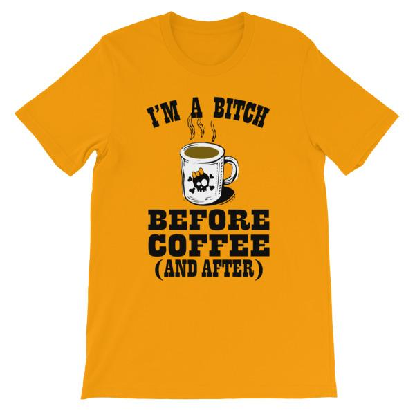 I'm a Bitch Before Coffee and After T-shirt-Gold-S-Awkward T-Shirts