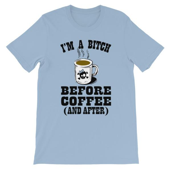 I'm a Bitch Before Coffee and After T-shirt-Light Blue-S-Awkward T-Shirts